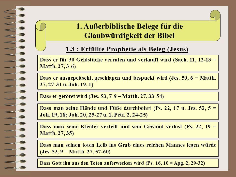 1. Außerbiblische Belege für die Glaubwürdigkeit der Bibel 1.3 : Erfüllte Prophetie als Beleg (Jesus) Dass er für 30 Geldstücke verraten und verkauft