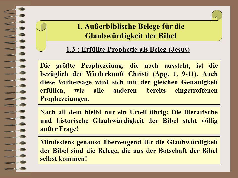 1. Außerbiblische Belege für die Glaubwürdigkeit der Bibel 1.3 : Erfüllte Prophetie als Beleg (Jesus) Die größte Prophezeiung, die noch aussteht, ist