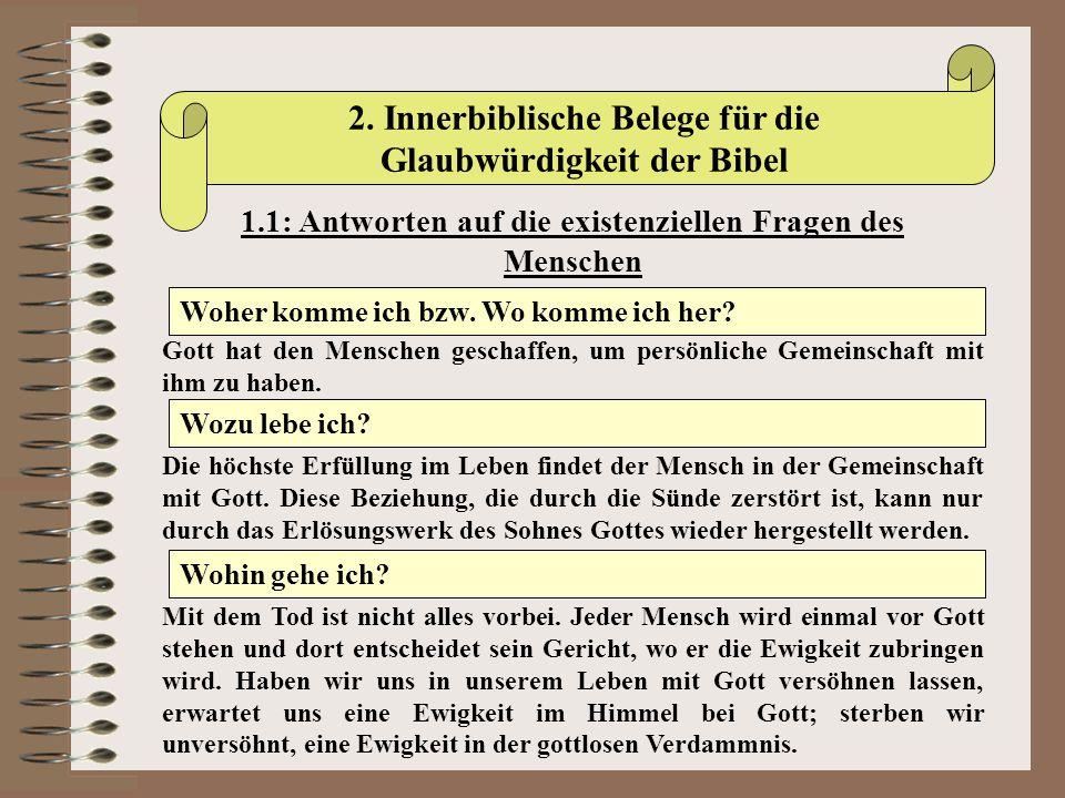 2. Innerbiblische Belege für die Glaubwürdigkeit der Bibel 1.1: Antworten auf die existenziellen Fragen des Menschen Woher komme ich bzw. Wo komme ich