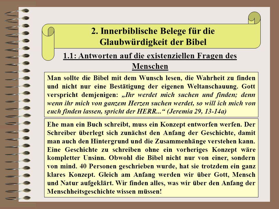 2. Innerbiblische Belege für die Glaubwürdigkeit der Bibel 1.1: Antworten auf die existenziellen Fragen des Menschen Man sollte die Bibel mit dem Wuns