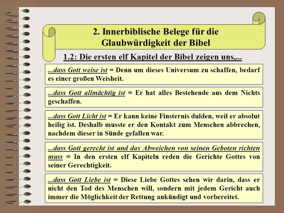 2. Innerbiblische Belege für die Glaubwürdigkeit der Bibel 1.2: Die ersten elf Kapitel der Bibel zeigen uns,......dass Gott weise ist = Denn um dieses