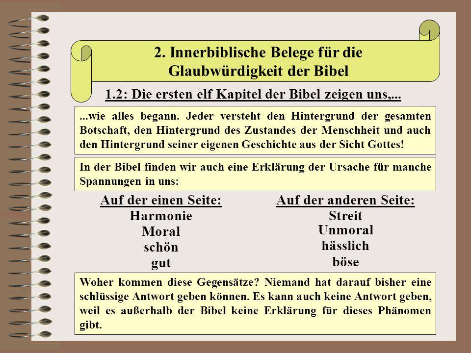2. Innerbiblische Belege für die Glaubwürdigkeit der Bibel 1.2: Die ersten elf Kapitel der Bibel zeigen uns,......wie alles begann. Jeder versteht den