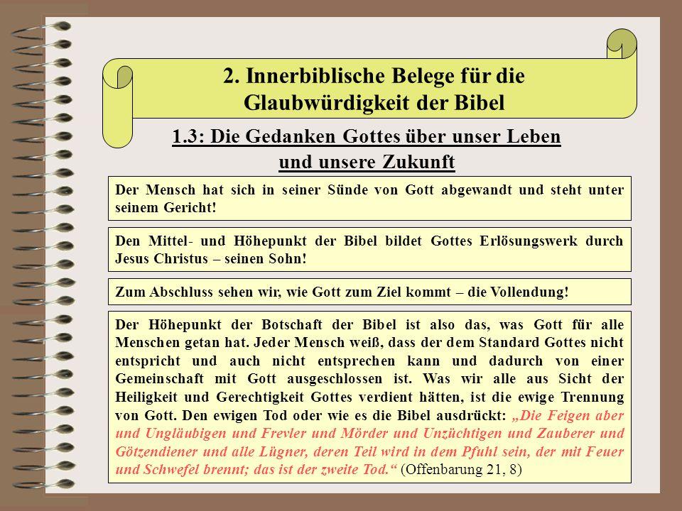 2. Innerbiblische Belege für die Glaubwürdigkeit der Bibel 1.3: Die Gedanken Gottes über unser Leben und unsere Zukunft Der Mensch hat sich in seiner