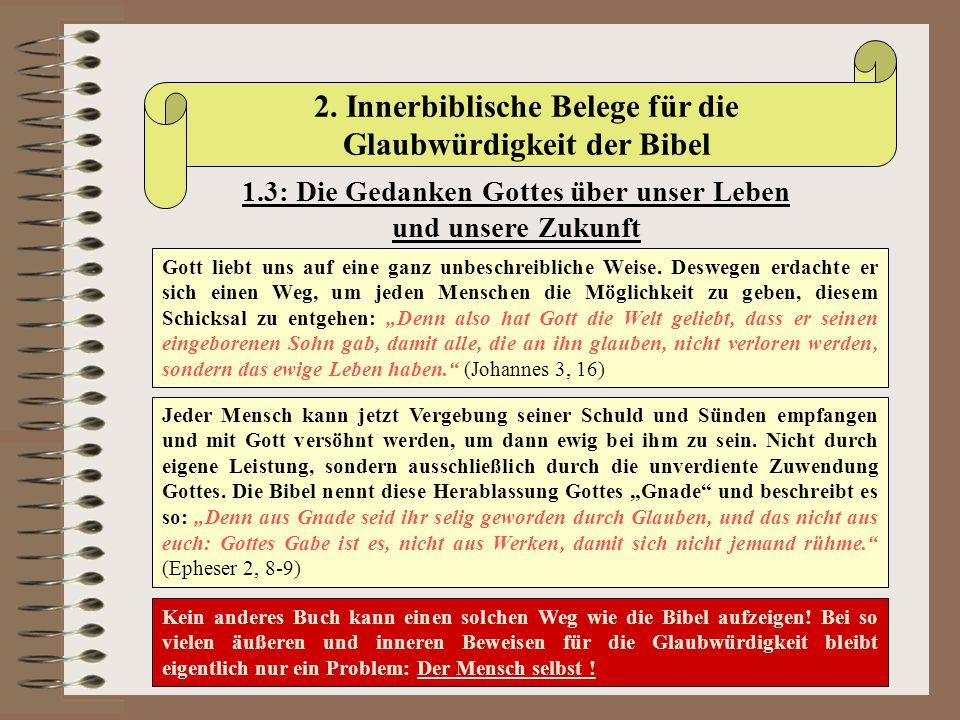 2. Innerbiblische Belege für die Glaubwürdigkeit der Bibel 1.3: Die Gedanken Gottes über unser Leben und unsere Zukunft Gott liebt uns auf eine ganz u