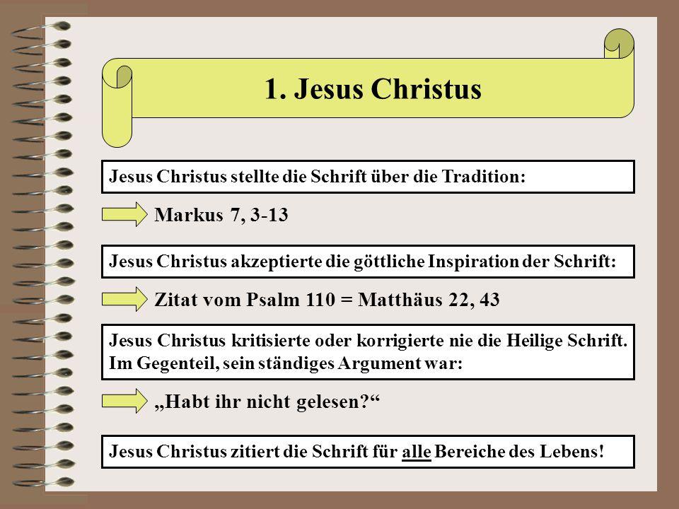 1. Jesus Christus Jesus Christus stellte die Schrift über die Tradition: Markus 7, 3-13 Jesus Christus akzeptierte die göttliche Inspiration der Schri