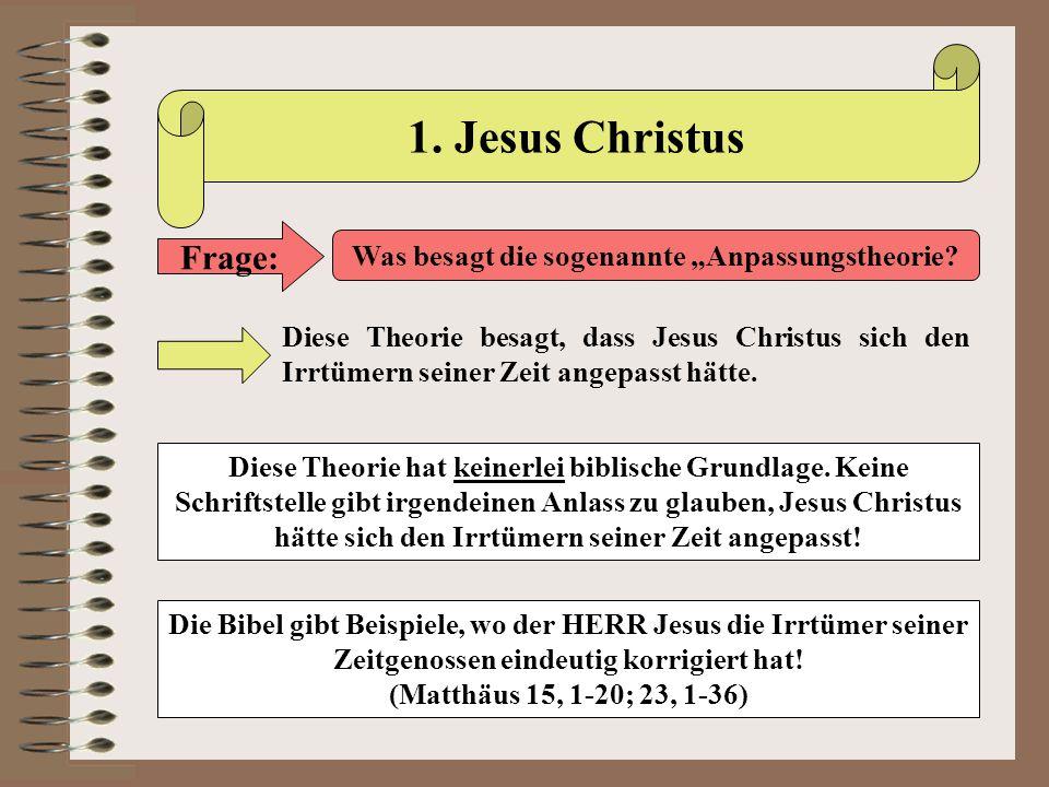"""1. Jesus Christus Frage: Was besagt die sogenannte """"Anpassungstheorie? Diese Theorie besagt, dass Jesus Christus sich den Irrtümern seiner Zeit angepa"""