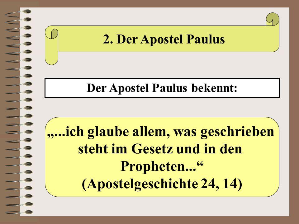 """2. Der Apostel Paulus Der Apostel Paulus bekennt: """"...ich glaube allem, was geschrieben steht im Gesetz und in den Propheten..."""" (Apostelgeschichte 24"""