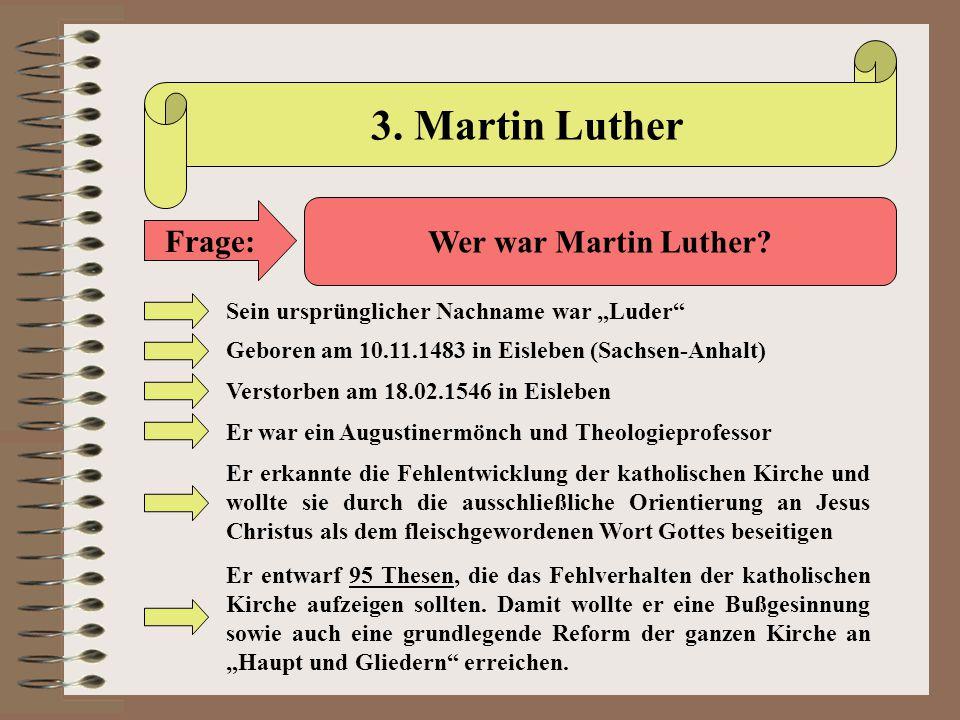 """3. Martin Luther Frage: Wer war Martin Luther? Sein ursprünglicher Nachname war """"Luder"""" Geboren am 10.11.1483 in Eisleben (Sachsen-Anhalt) Verstorben"""