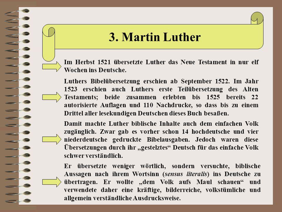 3. Martin Luther Im Herbst 1521 übersetzte Luther das Neue Testament in nur elf Wochen ins Deutsche. Luthers Bibelübersetzung erschien ab September 15