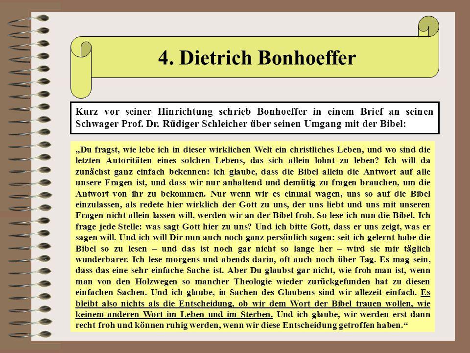 4. Dietrich Bonhoeffer Kurz vor seiner Hinrichtung schrieb Bonhoeffer in einem Brief an seinen Schwager Prof. Dr. Rüdiger Schleicher über seinen Umgan