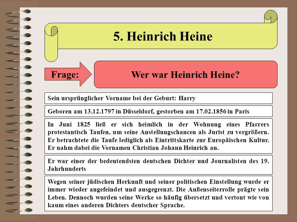 5. Heinrich Heine Frage: Wer war Heinrich Heine? Geboren am 13.12.1797 in Düsseldorf, gestorben am 17.02.1856 in Paris Er war einer der bedeutendsten