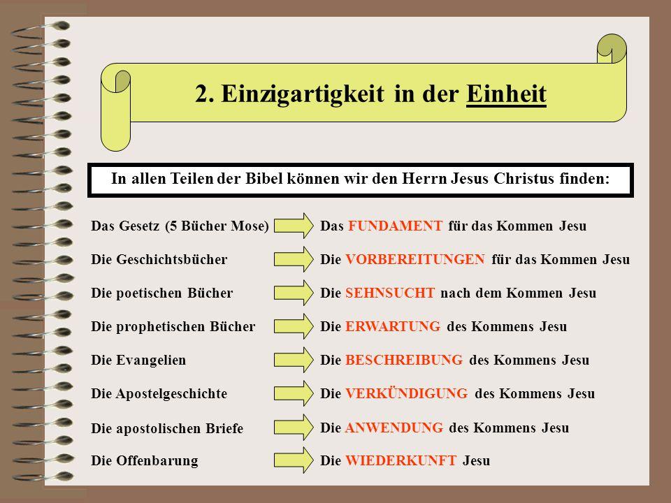 2. Einzigartigkeit in der Einheit In allen Teilen der Bibel können wir den Herrn Jesus Christus finden: Das Gesetz (5 Bücher Mose)Das FUNDAMENT für da