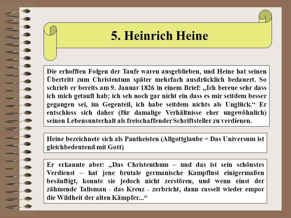 5. Heinrich Heine Die erhofften Folgen der Taufe waren ausgeblieben, und Heine hat seinen Übertritt zum Christentum später mehrfach ausdrücklich bedau
