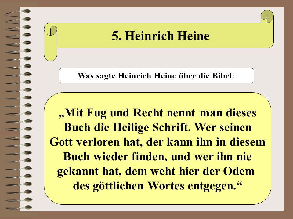 """5. Heinrich Heine Was sagte Heinrich Heine über die Bibel: """"Mit Fug und Recht nennt man dieses Buch die Heilige Schrift. Wer seinen Gott verloren hat,"""