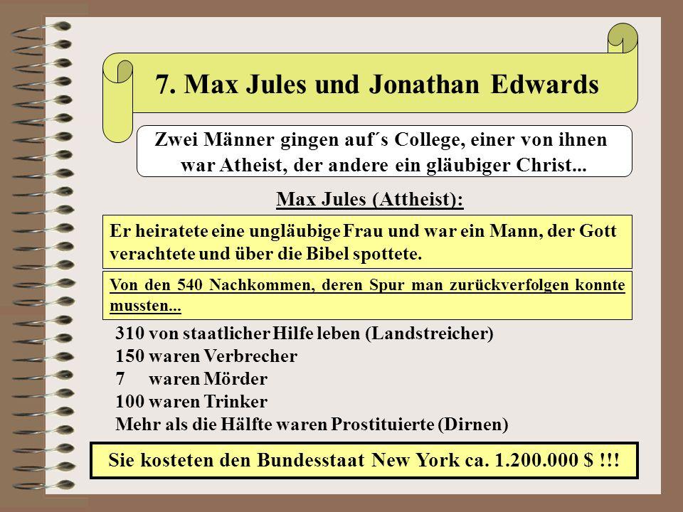 7. Max Jules und Jonathan Edwards Max Jules (Attheist): Er heiratete eine ungläubige Frau und war ein Mann, der Gott verachtete und über die Bibel spo