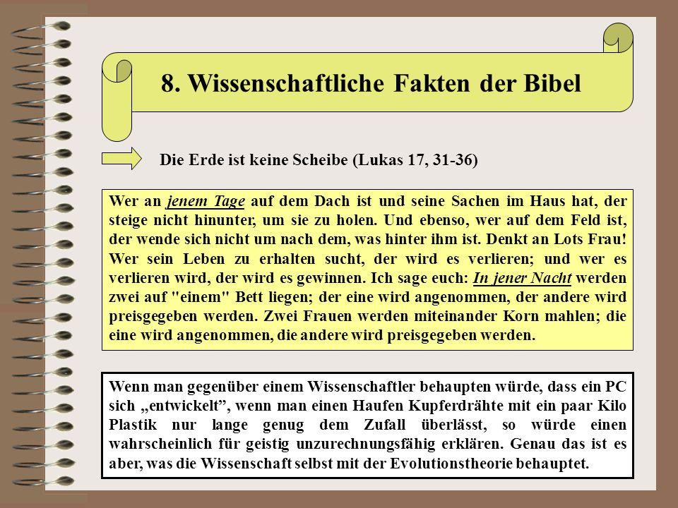 8. Wissenschaftliche Fakten der Bibel Die Erde ist keine Scheibe (Lukas 17, 31-36) Wer an jenem Tage auf dem Dach ist und seine Sachen im Haus hat, de