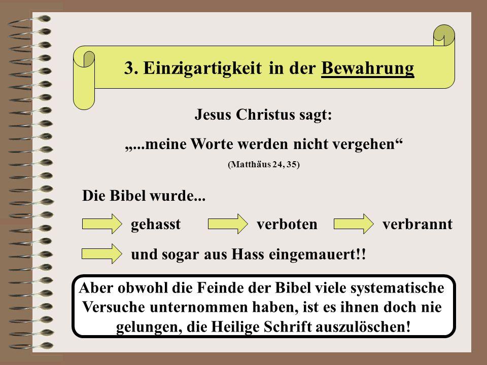 """3. Einzigartigkeit in der Bewahrung Jesus Christus sagt: """"...meine Worte werden nicht vergehen"""" (Matthäus 24, 35) Die Bibel wurde... gehasstverbotenve"""