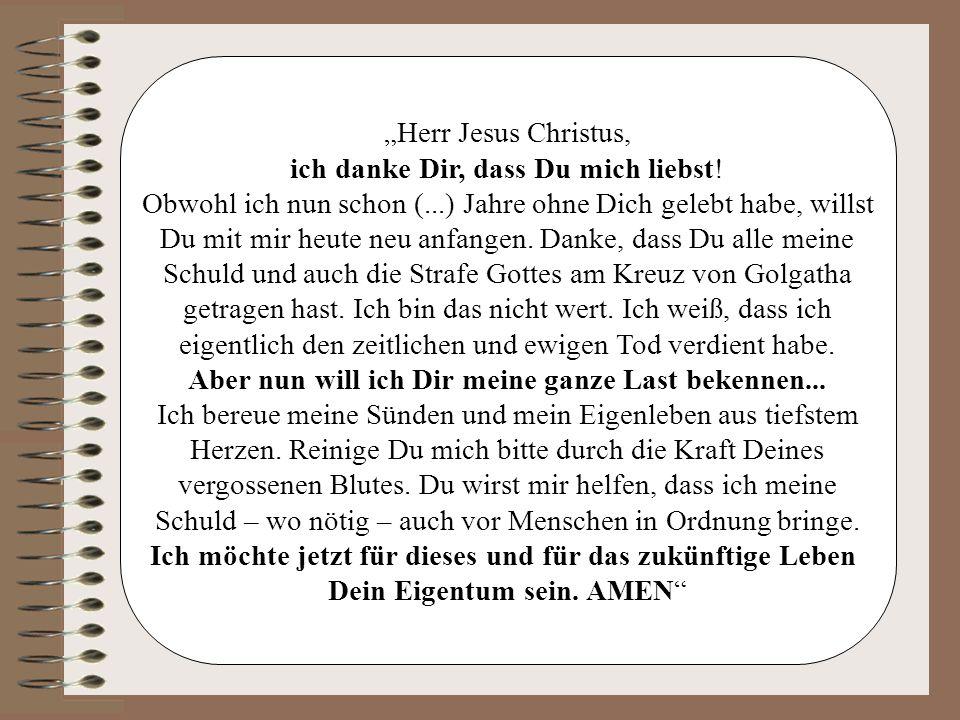 """""""Herr Jesus Christus, ich danke Dir, dass Du mich liebst! Obwohl ich nun schon (...) Jahre ohne Dich gelebt habe, willst Du mit mir heute neu anfangen"""