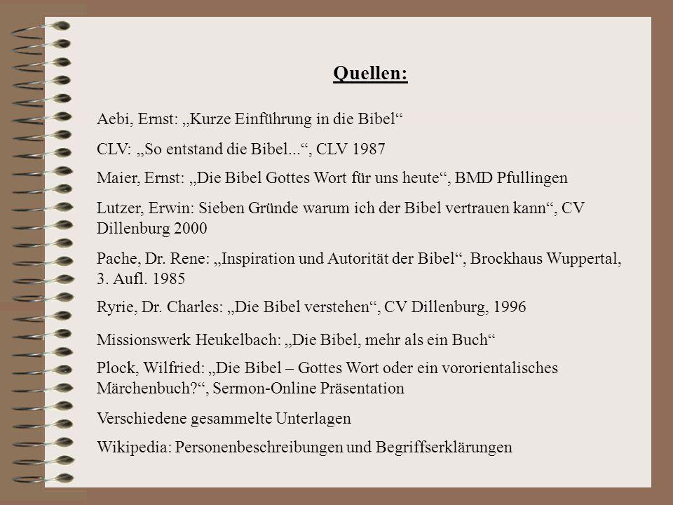 """Quellen: Aebi, Ernst: """"Kurze Einführung in die Bibel"""" CLV: """"So entstand die Bibel..."""", CLV 1987 Maier, Ernst: """"Die Bibel Gottes Wort für uns heute"""", B"""