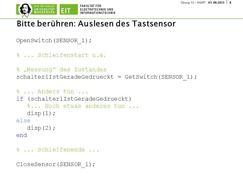 """805.06.2015Übung 10 - MdMT Bitte berühren: Auslesen des Tastsensor OpenSwitch(SENSOR_1); %... Schleifenstart u.a. % """"Messung"""" des Zustandes schalter1I"""