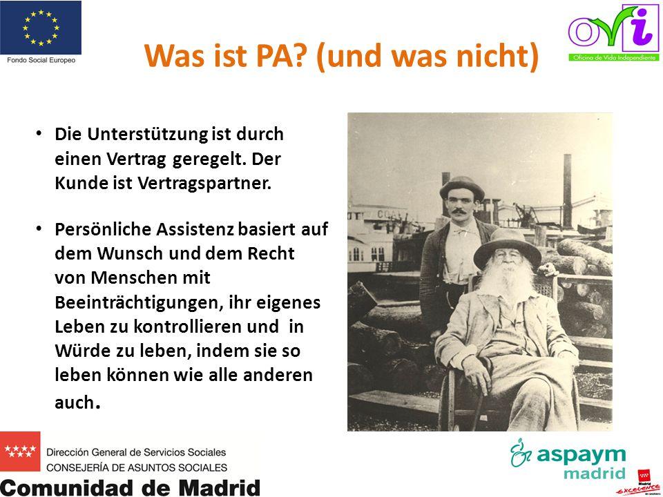Was ist PA? (und was nicht) Die Unterstützung ist durch einen Vertrag geregelt. Der Kunde ist Vertragspartner. Persönliche Assistenz basiert auf dem W