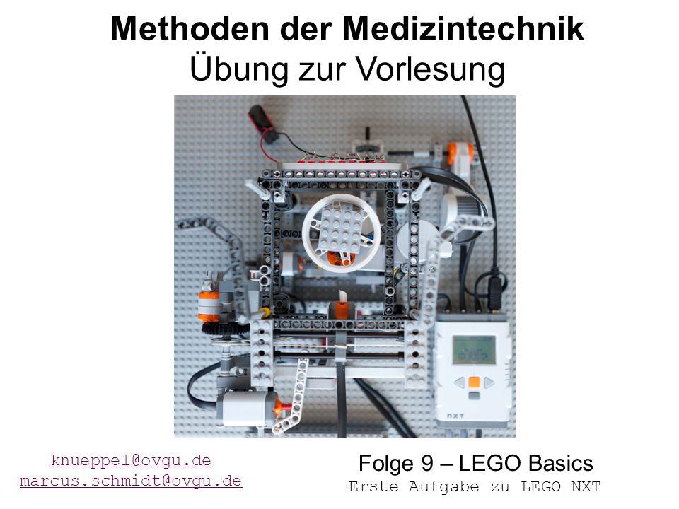 122.05.2015Übung 9 - MdMT Methoden der Medizintechnik Übung zur Vorlesung knueppel@ovgu.de marcus.schmidt@ovgu.de Folge 9 – LEGO Basics Erste Aufgabe zu LEGO NXT