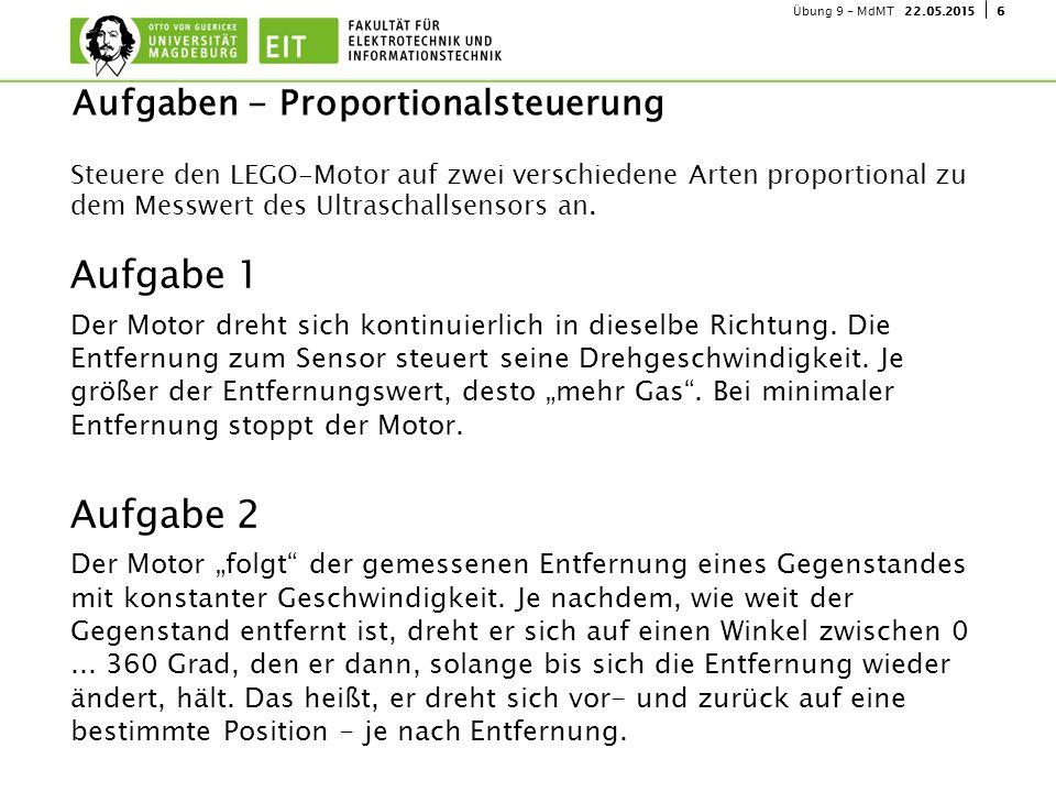 622.05.2015Übung 9 - MdMT Steuere den LEGO-Motor auf zwei verschiedene Arten proportional zu dem Messwert des Ultraschallsensors an. Aufgabe 1 Der Mot