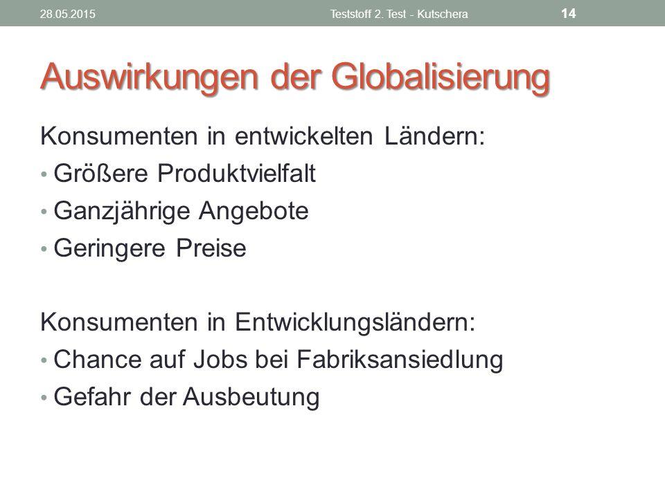 Auswirkungen der Globalisierung Konsumenten in entwickelten Ländern: Größere Produktvielfalt Ganzjährige Angebote Geringere Preise Konsumenten in Entw