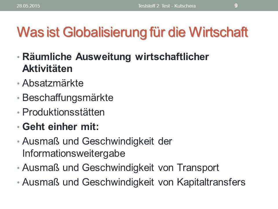 Was führt zur Globalisierung Technologischer Fortschritt Vereinheitlichung der Spielregeln (Normen, Gesetze,…) Liberalisierung des Welthandels Vereinfachung des Transports (z.B.