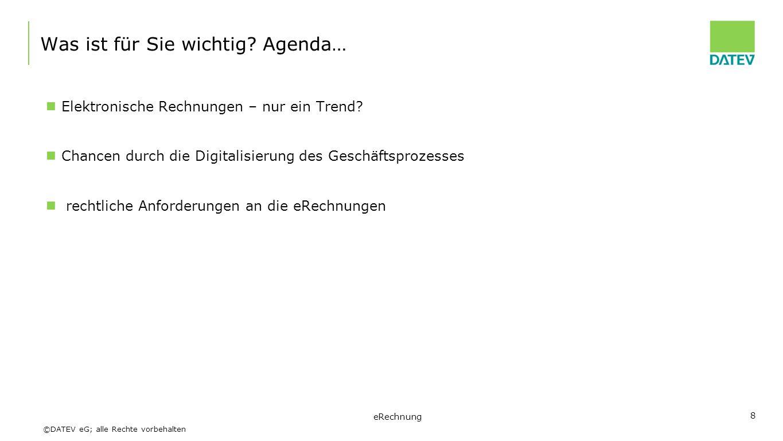 ©DATEV eG; alle Rechte vorbehalten Was ist für Sie wichtig? Agenda… Elektronische Rechnungen – nur ein Trend? Chancen durch die Digitalisierung des Ge
