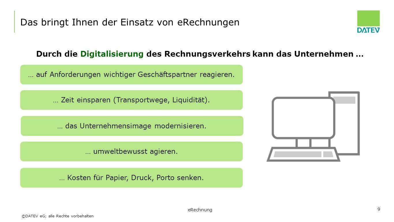 ©DATEV eG; alle Rechte vorbehalten 9 Das bringt Ihnen der Einsatz von eRechnungen Durch die Digitalisierung des Rechnungsverkehrs kann das Unternehmen