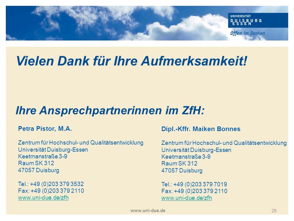 Titelmasterformat durch Klicken bearbeiten www.uni-due.de 26 Vielen Dank für Ihre Aufmerksamkeit! Ihre Ansprechpartnerinnen im ZfH: Petra Pistor, M.A.