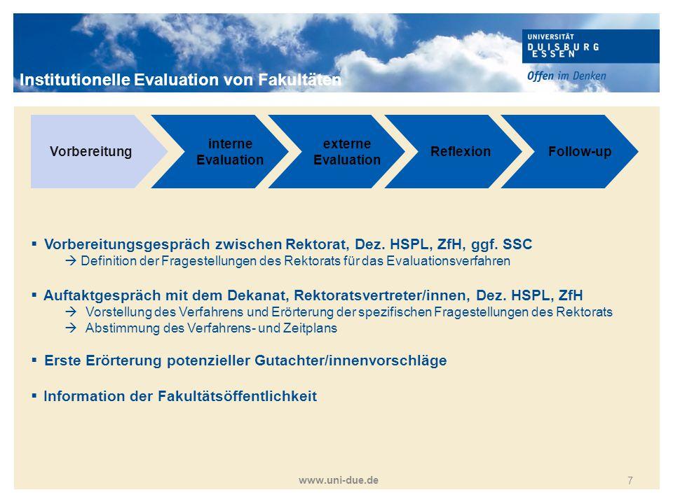 Titelmasterformat durch Klicken bearbeiten www.uni-due.de 8 Vorbereitung interne Evaluation externe Evaluation ReflexionFollow-up  Fakultativ: interne Stärken-Schwächen-Analyse (auf Wunsch moderiert durch das ZfH)  bspw.