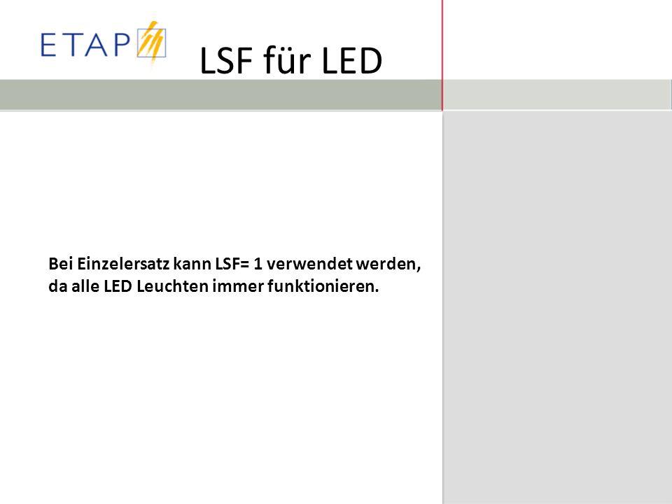 LSF für LED Bei Einzelersatz kann LSF= 1 verwendet werden, da alle LED Leuchten immer funktionieren.