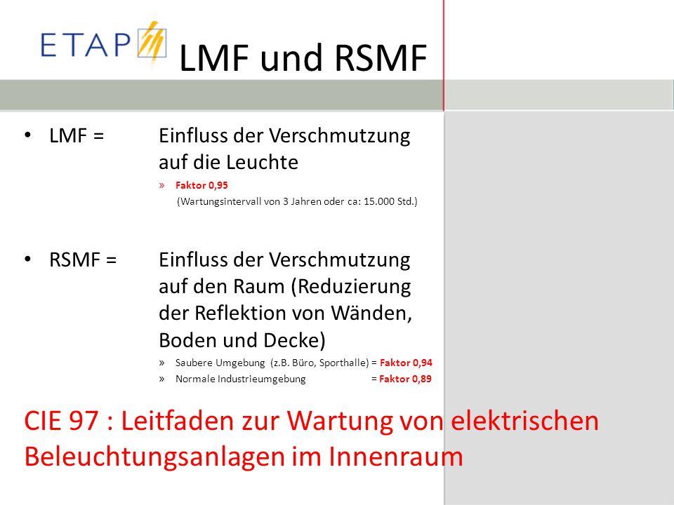 LMF und RSMF LMF =Einfluss der Verschmutzung auf die Leuchte » Faktor 0,95 (Wartungsintervall von 3 Jahren oder ca: 15.000 Std.) RSMF = Einfluss der V