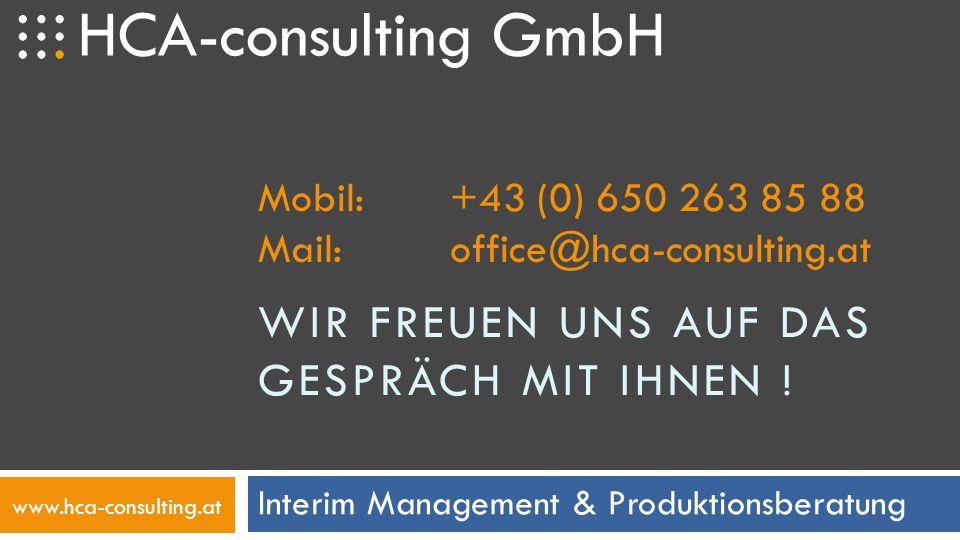 HCA-consulting GmbH +43 (0) 650 263 85 88www.hca-consulting.atoffice@hca-consulting.at Interim Management & Produktionsberatung  Kompetent  Transparent  Nachvollziehbar  Ergebnisorientiert  Nachhaltig UNSERE VORGEHENSWEISE