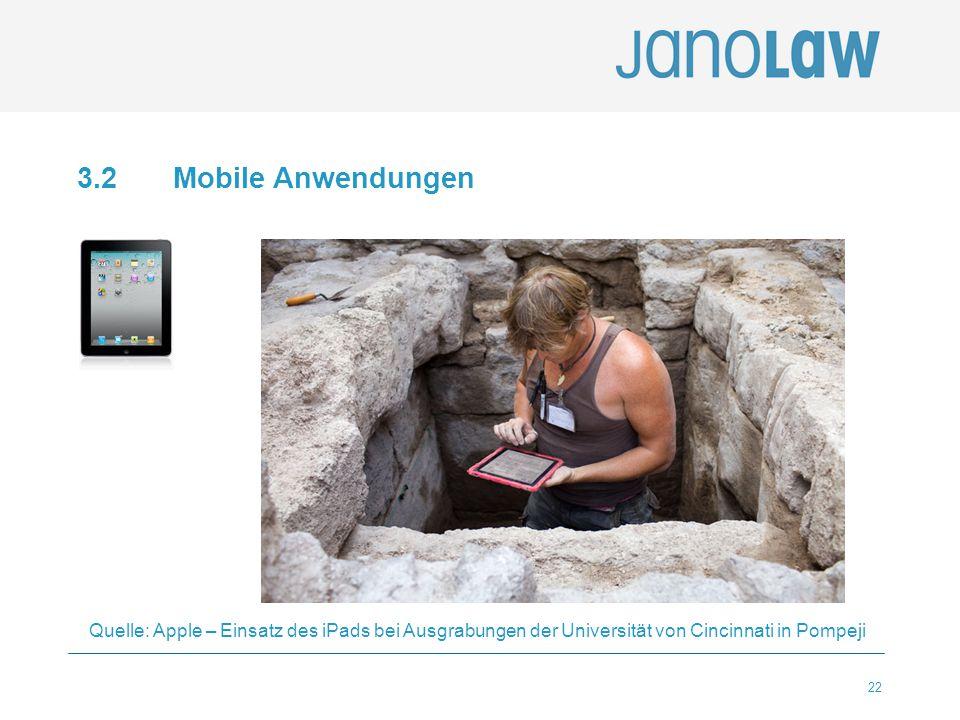 22 3.2 Mobile Anwendungen Quelle: Apple – Einsatz des iPads bei Ausgrabungen der Universität von Cincinnati in Pompeji