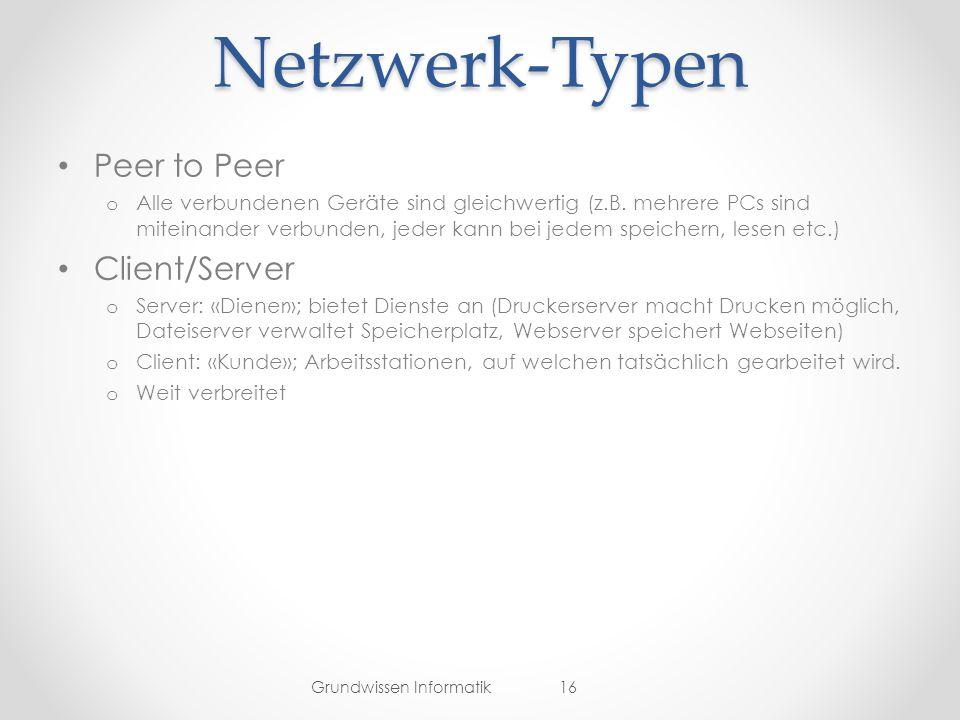 Netzwerk-Typen Peer to Peer o Alle verbundenen Geräte sind gleichwertig (z.B.