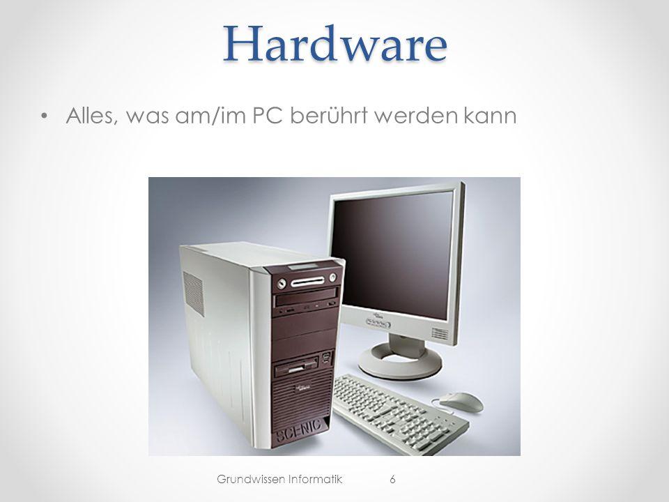 Hardware Alles, was am/im PC berührt werden kann Grundwissen Informatik6