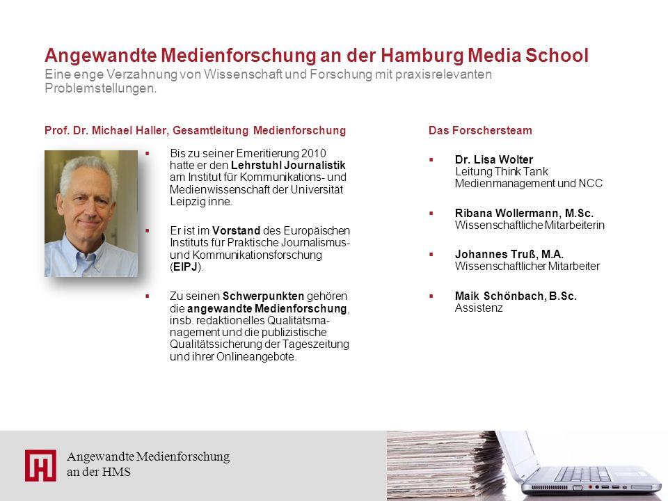 3 Angewandte Medienforschung an der HMS Angewandte Medienforschung an der Hamburg Media School  Bis zu seiner Emeritierung 2010 hatte er den Lehrstuhl Journalistik am Institut für Kommunikations- und Medienwissenschaft der Universität Leipzig inne.
