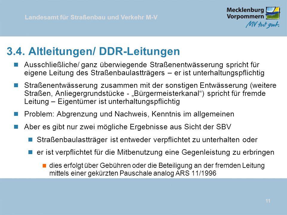 Landesamt für Straßenbau und Verkehr M-V 11 3.4. Altleitungen/ DDR-Leitungen n Ausschließliche/ ganz überwiegende Straßenentwässerung spricht für eige
