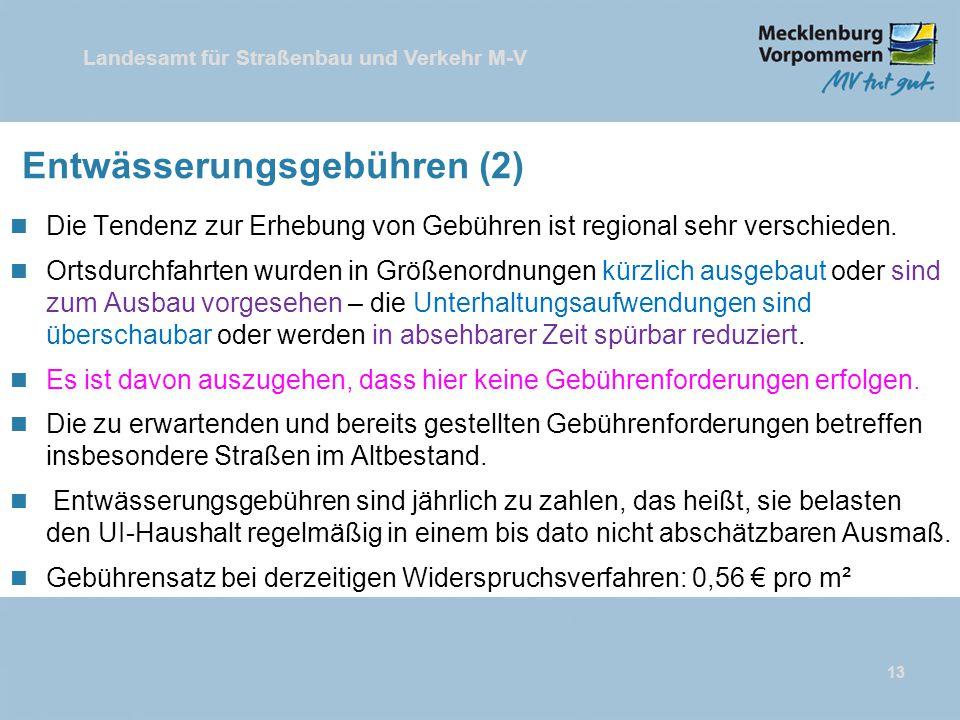 Landesamt für Straßenbau und Verkehr M-V 13 Entwässerungsgebühren (2) n Die Tendenz zur Erhebung von Gebühren ist regional sehr verschieden. n Ortsdur