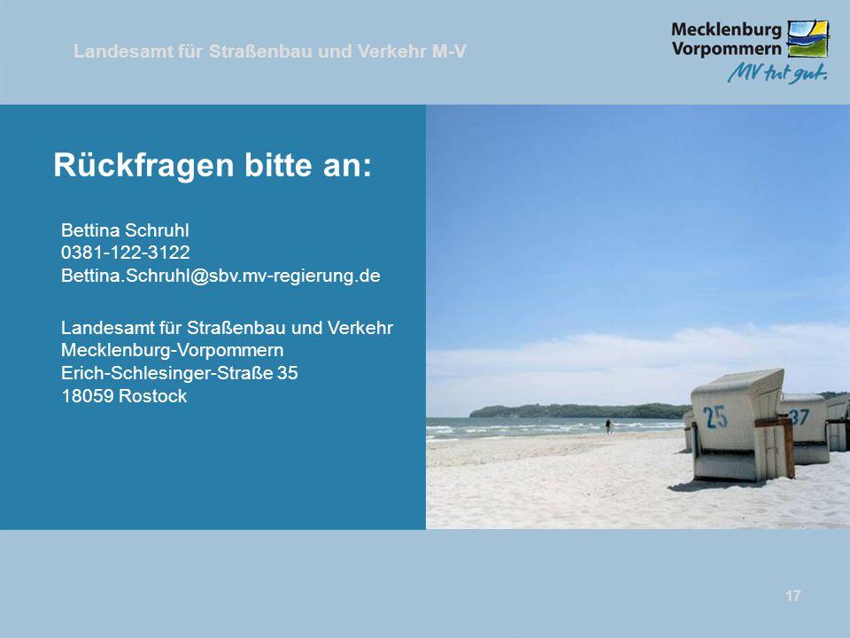 Landesamt für Straßenbau und Verkehr M-V 17 Rückfragen bitte an: Bettina Schruhl 0381-122-3122 Bettina.Schruhl@sbv.mv-regierung.de Landesamt für Straß