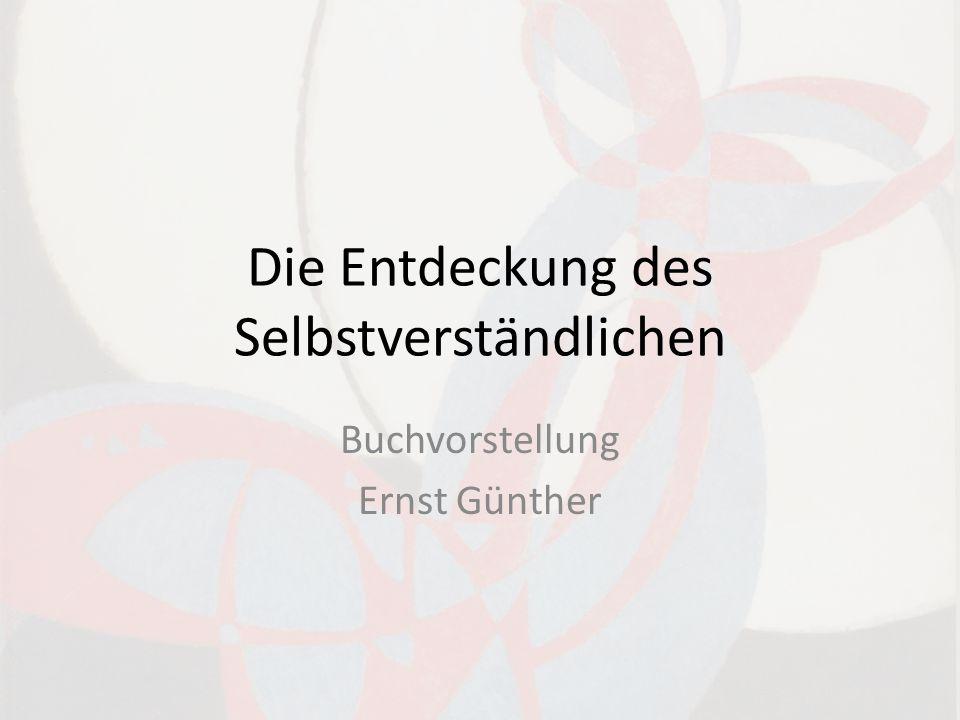 Die Entdeckung des Selbstverständlichen Buchvorstellung Ernst Günther
