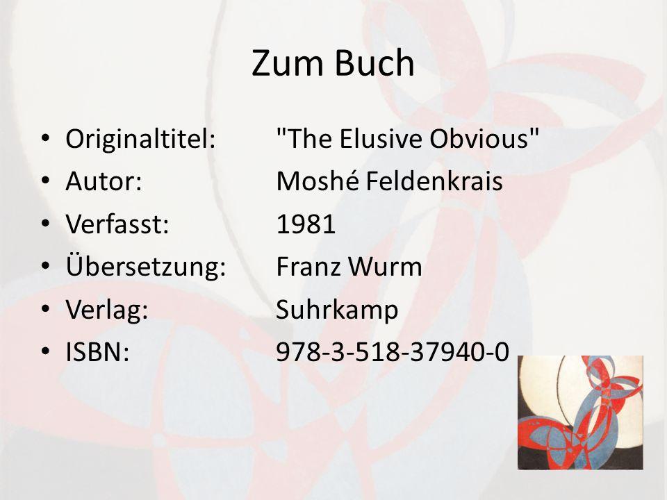 Zum Buch Originaltitel: The Elusive Obvious Autor:Moshé Feldenkrais Verfasst:1981 Übersetzung:Franz Wurm Verlag:Suhrkamp ISBN:978-3-518-37940-0
