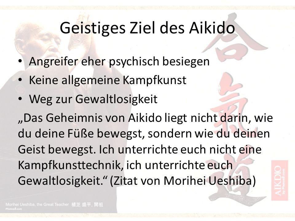 """Geistiges Ziel des Aikido Angreifer eher psychisch besiegen Keine allgemeine Kampfkunst Weg zur Gewaltlosigkeit """"Das Geheimnis von Aikido liegt nicht darin, wie du deine Füße bewegst, sondern wie du deinen Geist bewegst."""