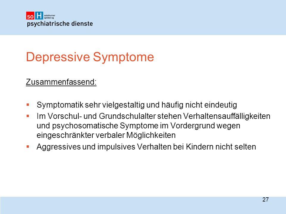 Depressive Symptome Zusammenfassend:  Symptomatik sehr vielgestaltig und häufig nicht eindeutig  Im Vorschul- und Grundschulalter stehen Verhaltensa