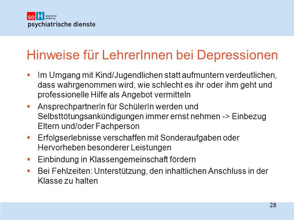 Hinweise für LehrerInnen bei Depressionen  Im Umgang mit Kind/Jugendlichen statt aufmuntern verdeutlichen, dass wahrgenommen wird, wie schlecht es ih