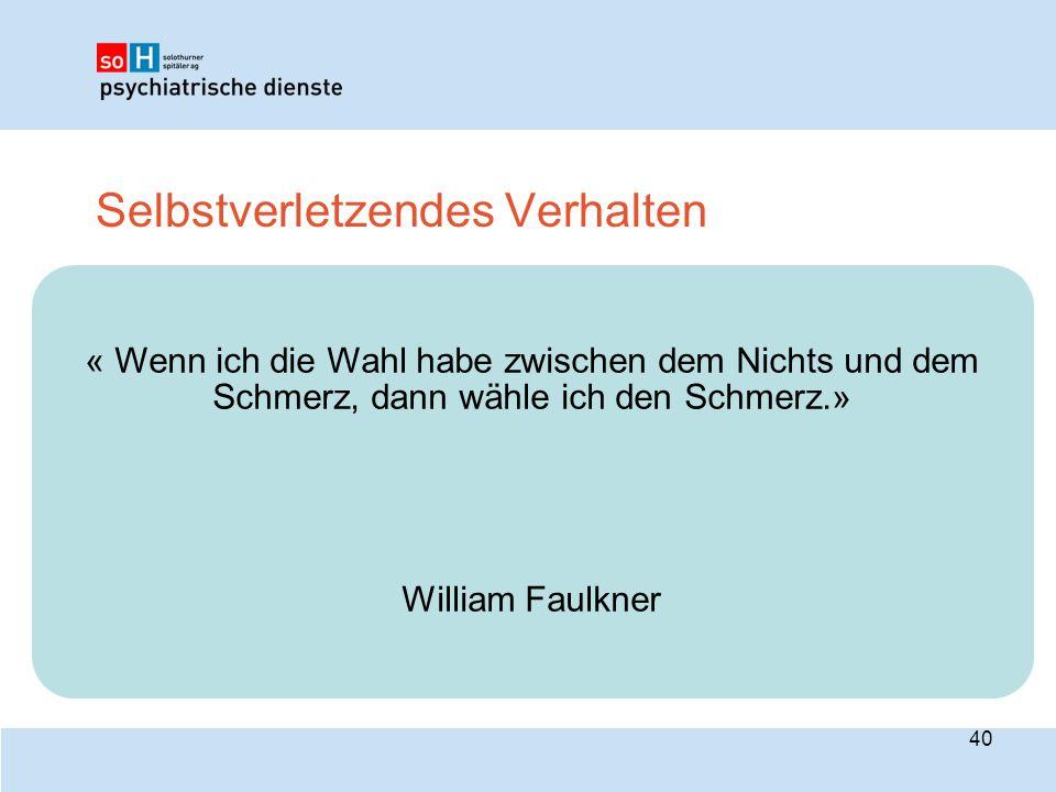 Selbstverletzendes Verhalten « Wenn ich die Wahl habe zwischen dem Nichts und dem Schmerz, dann wähle ich den Schmerz.» William Faulkner 40
