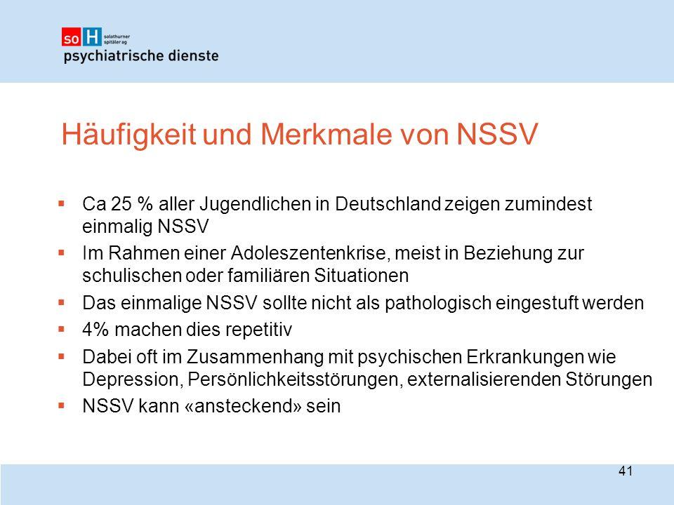 Häufigkeit und Merkmale von NSSV  Ca 25 % aller Jugendlichen in Deutschland zeigen zumindest einmalig NSSV  Im Rahmen einer Adoleszentenkrise, meist